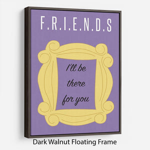 Friends Ill Be There For You Minimal Movie Floating Frame Canvas - Canvas Art Rocks - 5
