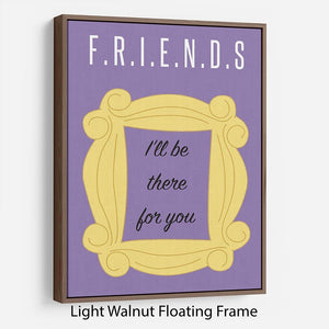 Friends Ill Be There For You Minimal Movie Floating Frame Canvas - Canvas Art Rocks - 7
