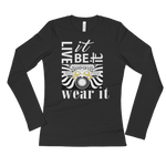 LIVE IT, BE IT, WEAR IT : Ladies' Long Sleeve T-Shirt
