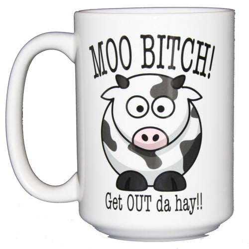 Moo Bitch - Get Out the Hay - Funny Cow Coffee Mug - Larger 15oz Size