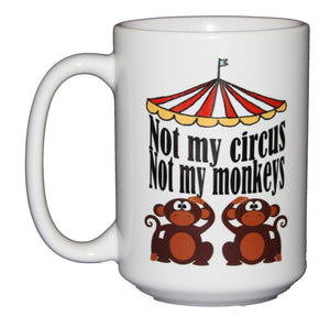 SECOND STRING Not My Circus - Not My Monkeys - Funny Coffee Humor Mug
