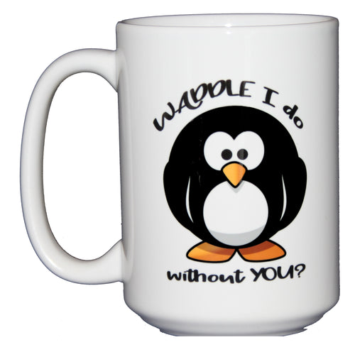 Waddle I Do Without You - Funny Penguin Coffee Mug - Miss You - Thinking of You - Going Away