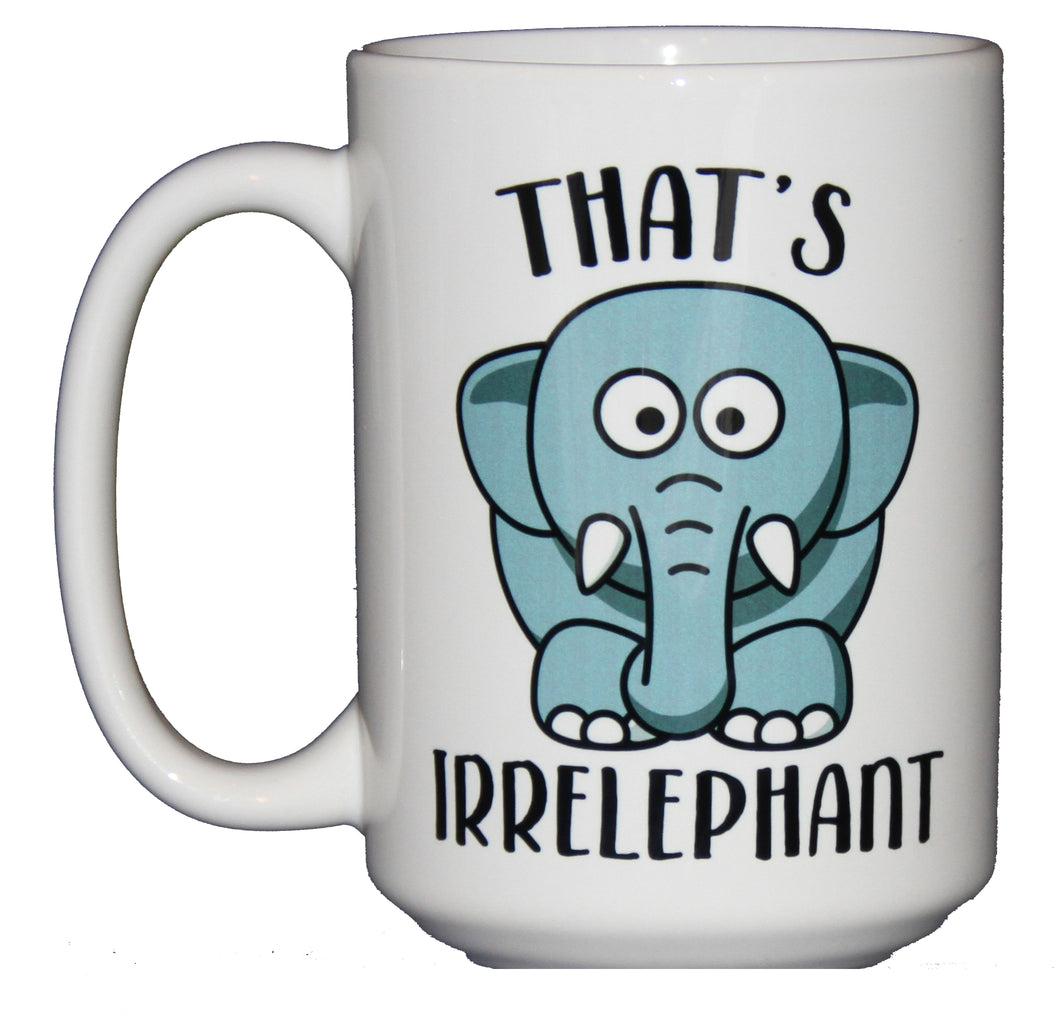 SECOND STRING That's Irrelephant - Funny Elephant Irrelevant Coffee Humor Mug