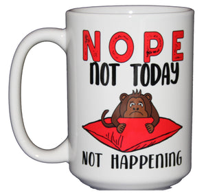 Nope. Not Today - Funny Monkey Coffee Humor Mug - Larger 15oz Size