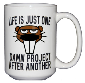 SECOND STRING Life is Just One Damn Project - Beaver Coffee Mug - Larger 15oz Size