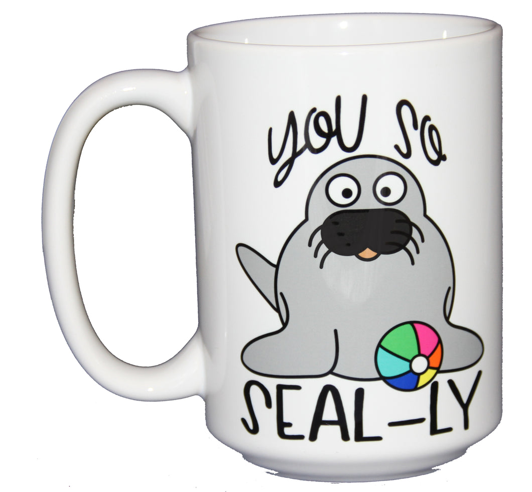 You So SEAL-LY - Funny Silly Seal Puns Coffee Mug - Larger 15oz Size