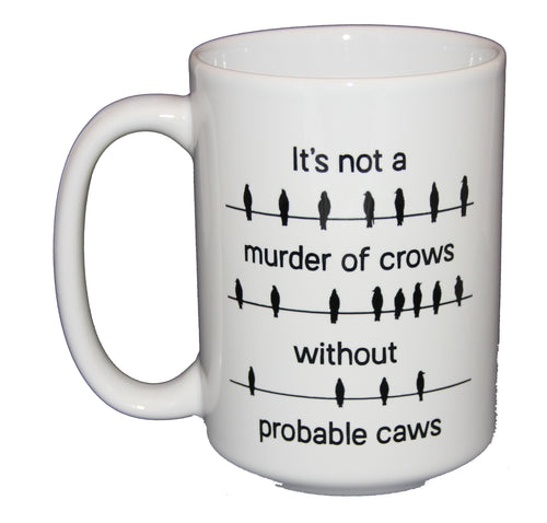 Probable Cause Caws - Murder of Crows - Funny Legal Humor Coffee Mug - Larger 15oz Size