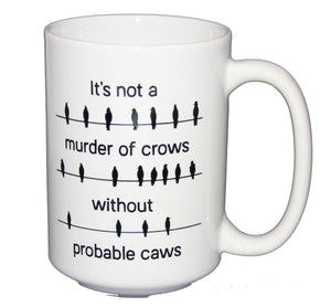 SECOND STRING Probable Cause Caws - Murder of Crows - Funny Legal Humor Coffee Mug - Larger 15oz Size