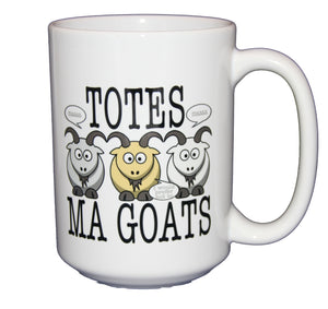 Totes Ma Goats - Funny Humor Coffee Mug - Larger 15oz Size