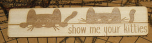 Show Me Your Kitties - Funny Cat Wooden Bookmark
