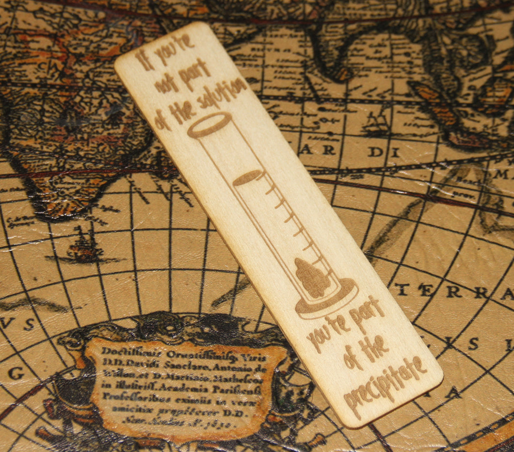 If You're Not Part of the Solution - You're Part of the Precipitate - Funny Science Wooden Bookmark