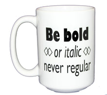Be Bold Or Italic Never Regular - Grammar Police Coffee Mug - Copy Editor Gift - Larger 15oz Size