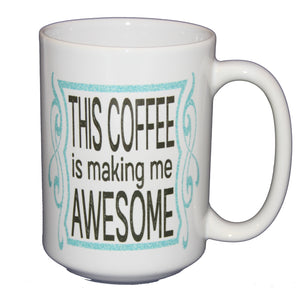 This Coffee is Making Me Awesome Funny Coffee Mug