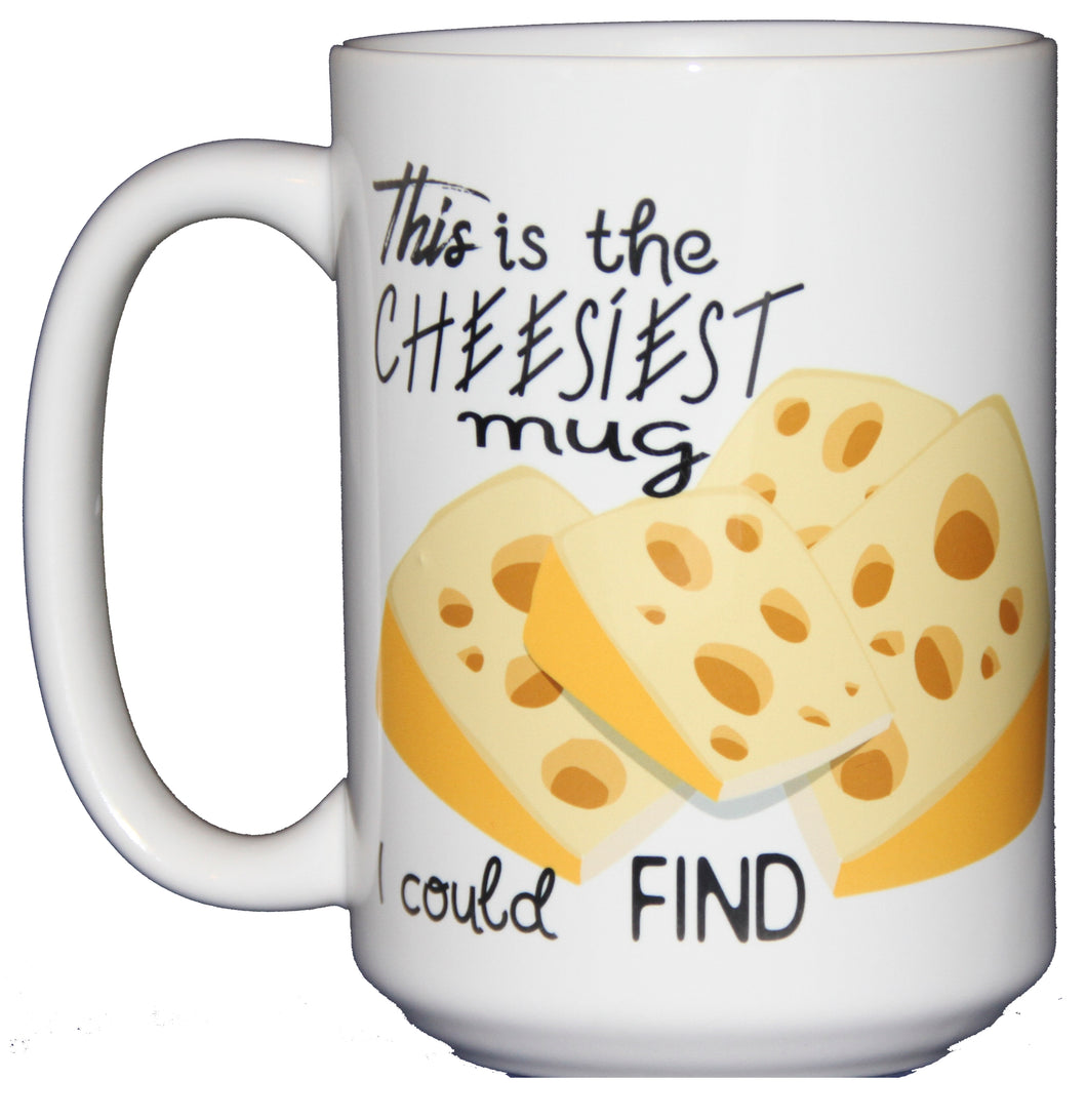 This is the Cheesiest Mug I Could Find - Funny Coffee Mug - Larger 15oz Size