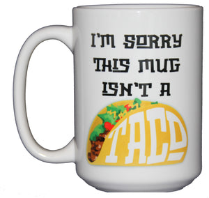 SECOND STRING Sorry This Mug Isn't a Taco - Friend BFF Funny Coffee Mug - Larger 15oz Size