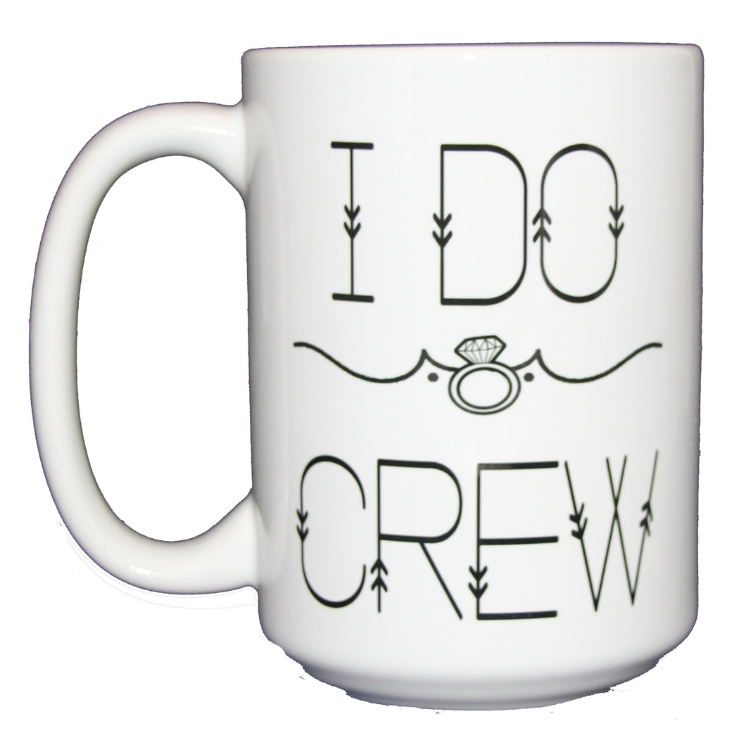 I Do Crew Coffee Mug - Will You Be My Bridesmaid Gift - Larger 15oz Size