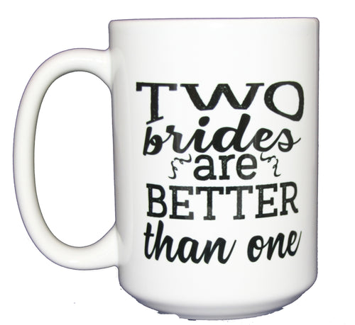 Two Brides are Better Than One - Lesbian Wedding Coffee Mug Giift - Larger 15oz Size