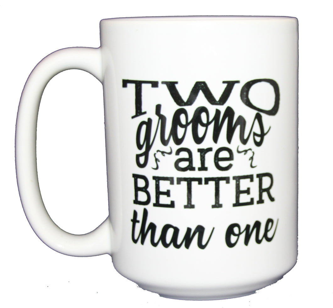 Two Grooms are Better Than One - Gay Wedding Coffee Mug Giift - Larger 15oz Size