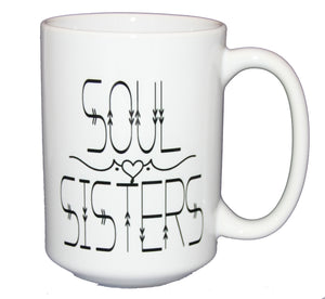 Soul Sisters - Friend BFF Gift - Larger 15oz Size
