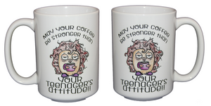 May your Coffee be Stronger Than your Teenager's Attitude - Funny Coffee Mug for Moms, Dads, Parents