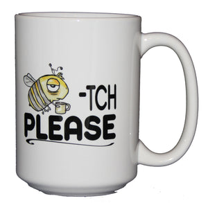 SECOND STRING Beetch Please - Bitch Please - Funny Bee Humor Coffee Mug - Larger 15oz Size