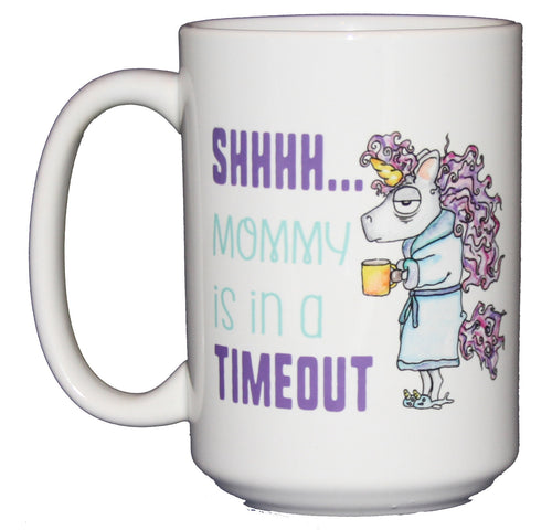 Shhh. Mommy is in a Timeout Coffee Mug - Mothers Day Gift for Mom