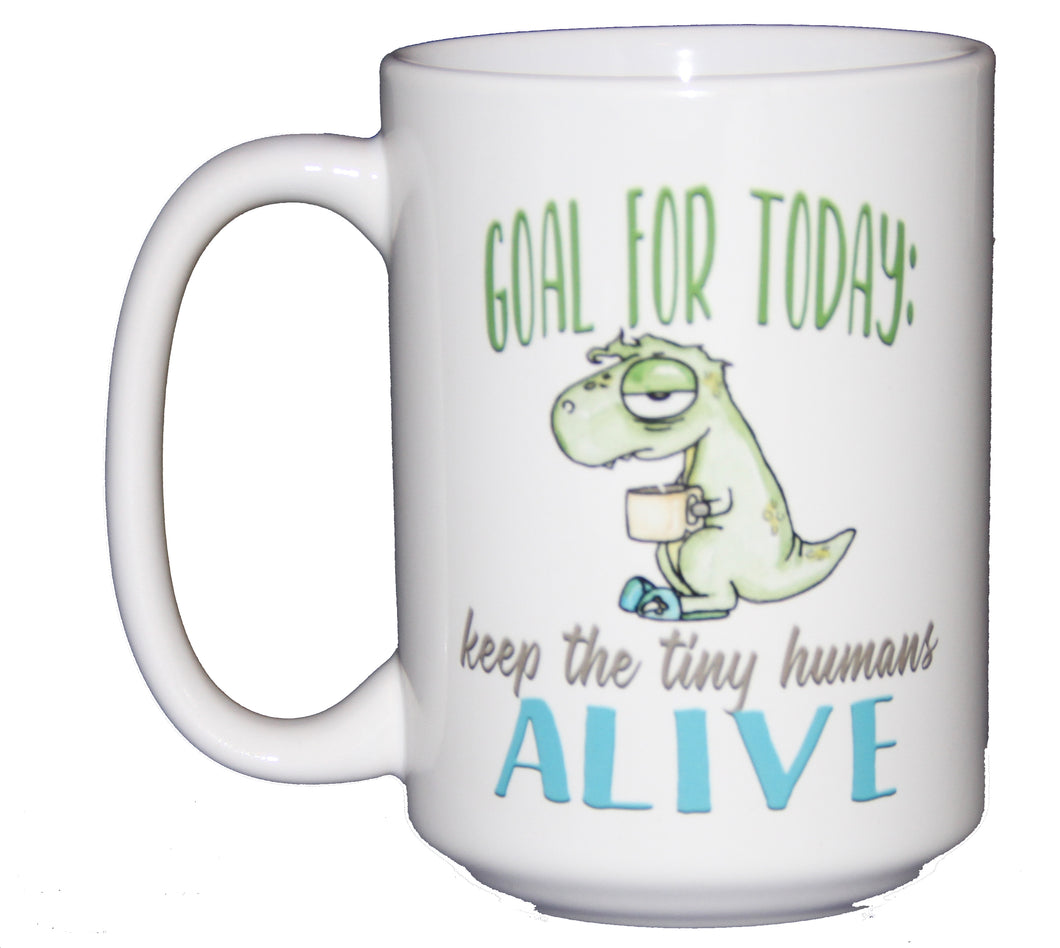 SECOND STRING Goal for Today: Keep the Tiny Humans ALIVE - Funny  Dinosaur Coffee Mug for Parents