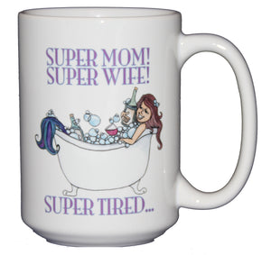Super Mom - Super Wife - Super Tired - Funny Mermaid Coffee Mug - Mothers Day Gift for Mom
