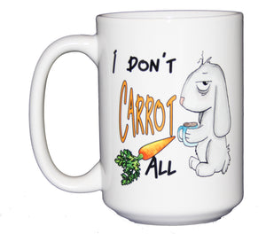I Don't Carrot All - Funny Bunny Rabbit Humor Coffee Mug - Larger 15oz Size