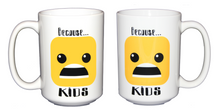 Because Kids - Funny Coffee Mug for Mom Dad Parent - Larger 15oz Size