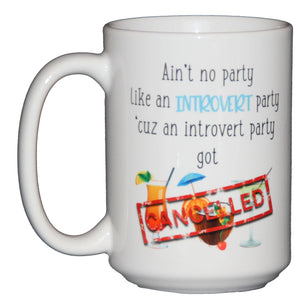 Ain't No Party Like an Introvert Party - Because an Introvert Party Got Cancelled - Funny Coffee Mug Humor