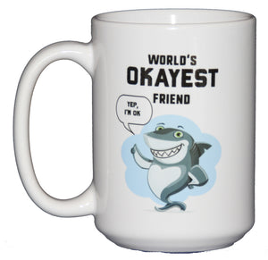 World's Okayest Friend Coffee Mug with a Thumbs up Shark