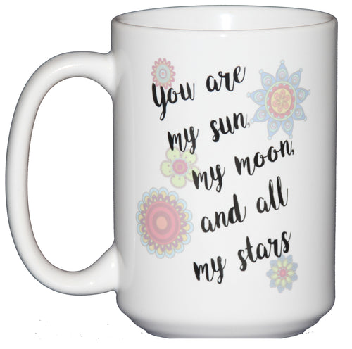 You're My Sun, My Moon, and All My Stars Romantic - Coffee Mug Gift