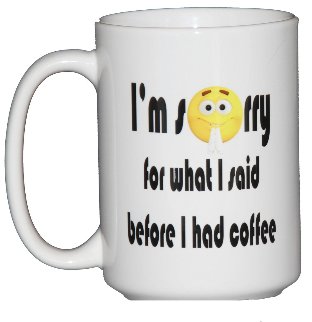 I'm sorry for what I said before I had Coffee - Funny Coffee Mug Emoticon Humor