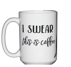 I Swear This is Coffee Funny Coffee Mug for Wine Lovers and Mothers Day
