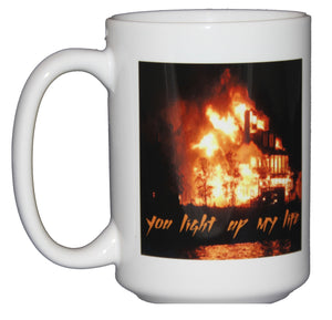 You Light Up My Life - Romantic Coffee Mug Gift for Pyromaniacs or Otherwise Hilarious People - Fathers Day Gift for Dad