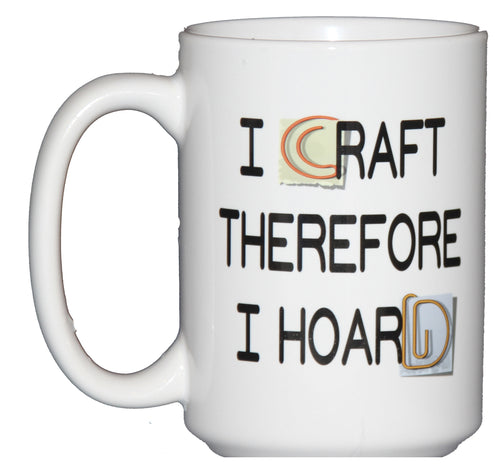 I Craft Therefore I Hoard Crafters Favorite Coffee Mug