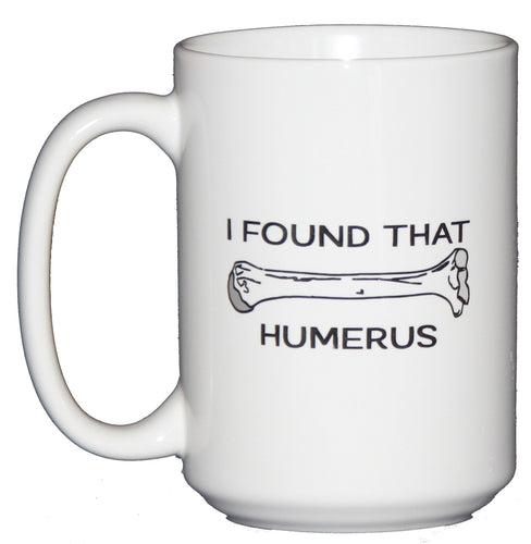 SECOND STRING I Found that Humerus - Funny Coffee Mug Gift for Doctors or Other Hilarious People