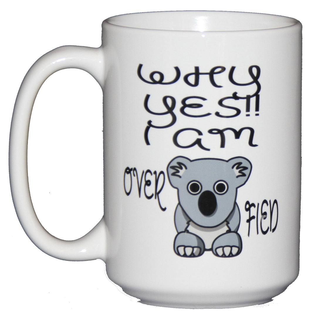 Why Yes! I am Over Koala Fied - Over Qualified - Funny Coffee Mug for Secretary's Day