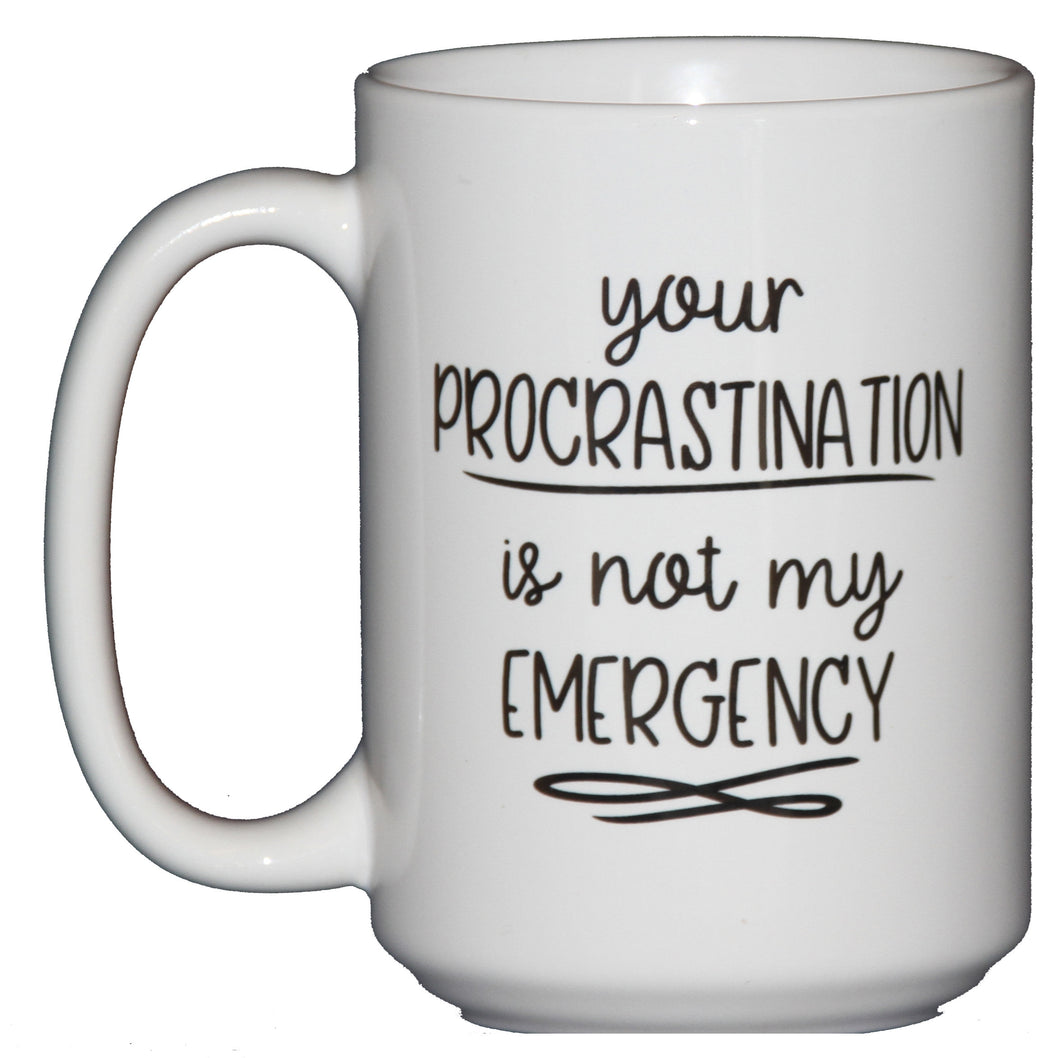 Your Procrastination is Not My EMERGENCY - Funny Coffee Mug for Secretary's Day