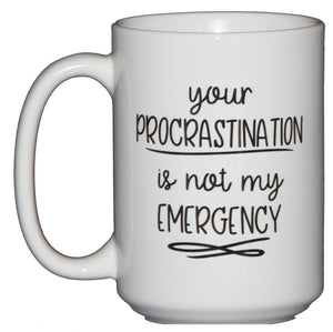 SECOND STRING Your Procrastination is Not My EMERGENCY - Funny Coffee Mug for Secretary's Day