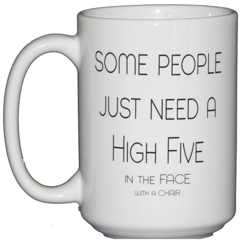 Some People Just Need a High Five - In the Face - With a Chair - Dark Inappropriate Humor Funny Coffee Mug