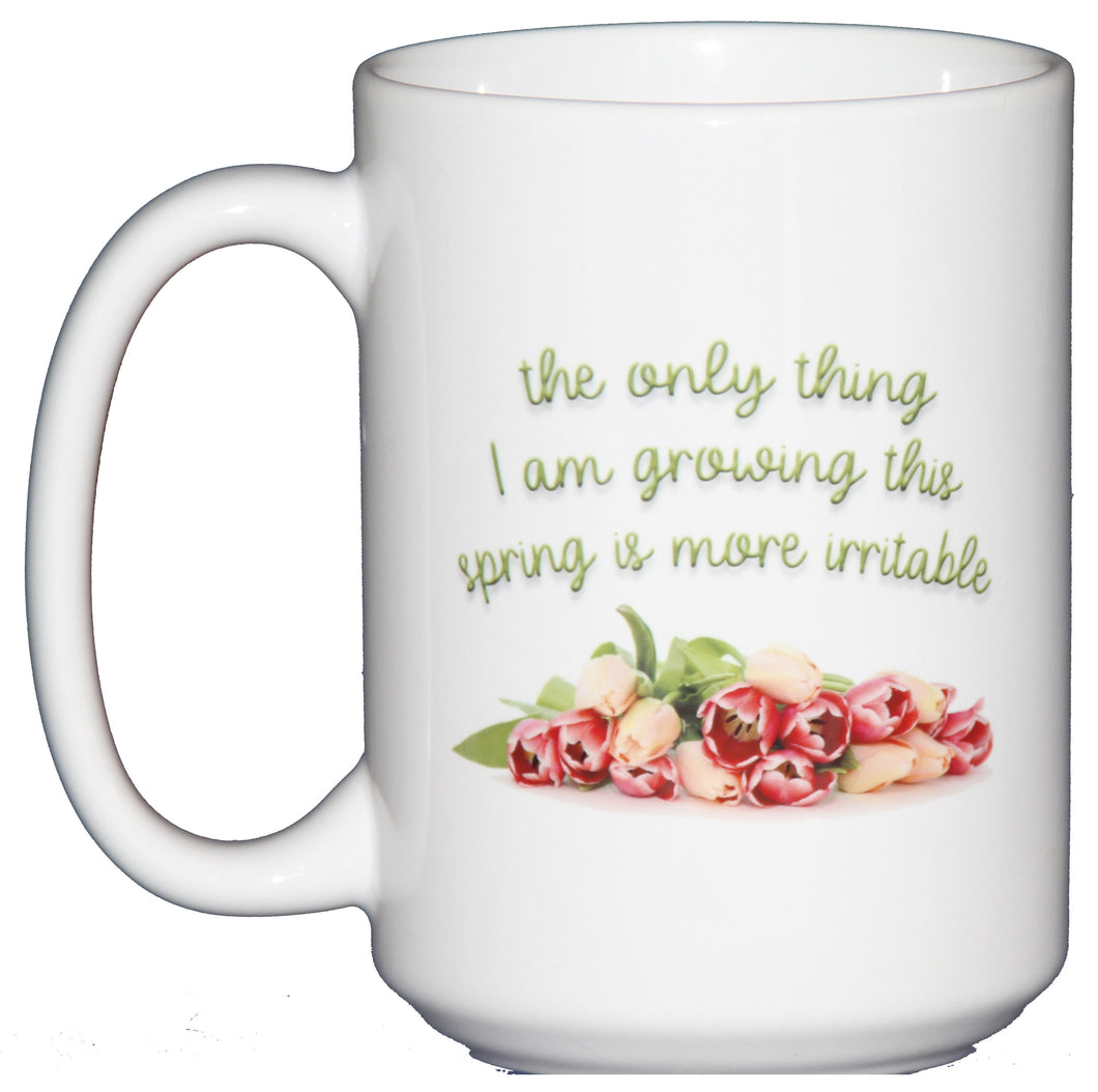 The Only Thing I am Growing This Spring is More Irritable - Pink Tulips Funny Coffee Mug