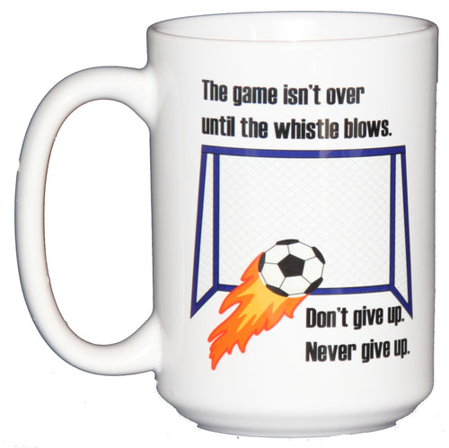 The Game Isn't Over Until the Whistle Blows - Don't Give Up - Never Give Up - Inspirational Soccer Football Coffee Mug for Sports Lovers