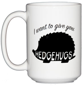 I Want to Give You Hedgehugs - Cute Hedgehog Coffee Mug