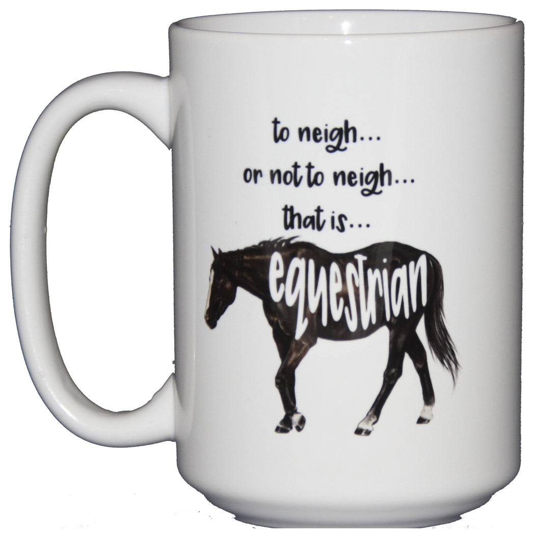 To Neigh or Not to Neigh - That is Equestrian - Shakespeare Pun Funny Coffee Mug