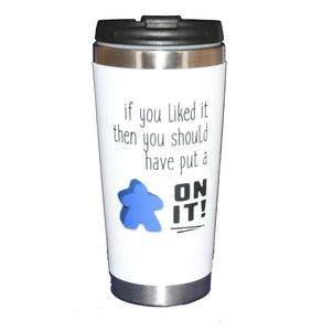 If You Liked It Then You Should Have Put a MEEPLE On It  - 15oz Beverage Tumbler - Funny Board Game Geek Coffee Mug