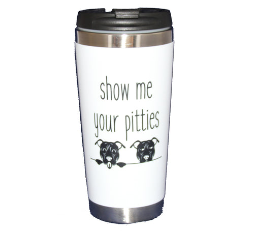 Show Me Your Pitties Funny Pitbull Dog Lover - 15oz Travel Mug Tumbler