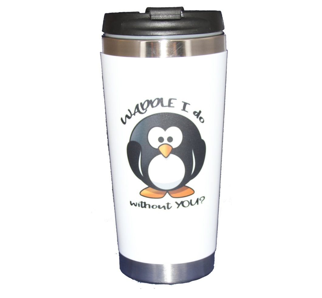 Waddle I Do Without You - Funny Penguin Travel Mug Tumbler - Miss You - Thinking of You - Going Away