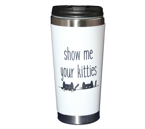 Show Me Your Kitties - 15oz Travel Mug Tumbler - Funny Cat Lover Coffee Mug